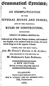 Grammatical exercises; or, An exemplification of the several moods and tenses, and of the principal rules of construction ... taken ... from Mr. Turner's Exercises to the accidence, and adapted to the method of Mr. Ruddiman's Latin rudiments. A new edition, revised, corrected and greatly improved. [The verso of the titlepage is signed by the editor Thomas Henderson.]