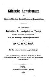 Klinische Anweisungen zu homöopathischer Behandlung der Krankheiten: ein vollständiges Taschenbuch der homöopathischen Therapie für Aerzte und Verehrer dieser Heilmethode, nach dem bisherigen Erfahrungen, bearb