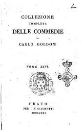 Collezione completa delle commedie di Carlo Goldoni. Tomo 1. [-30.]: Volume 26