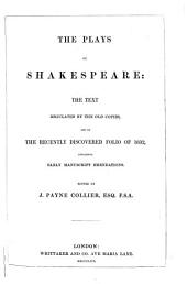 The Plays of Shakespeare ; The Text Regulated by the Old Copies, and by the Recently Discovered Folio of 1632, Containing Early Manuscript Emendations