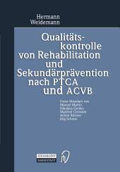 Qualitätskontrolle von Rehabilitation und Sekundärprävention nach PTCA und ACVB: Evaluation der Ergebnisqualität von Anschlußheilbehandlungen (AHB) nach Koronarangioplastie oder Myokardrevaskularisation mit mehrjähriger Verlaufskontrolle