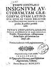 Tomus singularis insignium auctorum, tam Graecorum, quam Latinorum, quos ex variis bibliothecis accersitos, nunc primum in lucem prodire, & publice prodesse iussit Petrus Stevartius ..