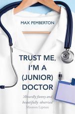 Trust Me  I m a  Junior  Doctor PDF