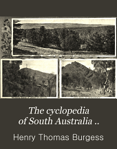 The Cyclopedia of South Australia ...: An Historical and Commercial Review. Descriptive and Biographical, Facts, Figures, and Illustrations. An Epitome of Progress, Volume 1