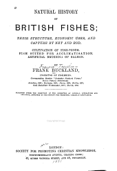 Natural History of British Fishes: Their Structure, Economic Uses and Capture by Net and Rod, Cultivation of Fish-ponds, Fish Suited for Acclimatisation, Artificial Breeding of Salmon