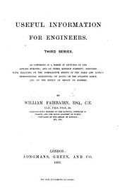 Useful information for engineers: being a series of lectures ... Together with a series of appendices, containing the results of experimental inquiries into the strength of materials, the causes of boiler explosions, etc