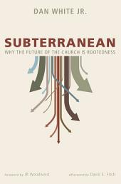 Subterranean: Why the Future of the Church is Rootedness