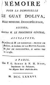 Mémoire Pour La Demoiselle Le Guay d'Oliva, ..., Accusée; Contre M. le Procureur Général, Accusateur; En présence de M. Le Cardinal-Prince De Rohan, de la dame de La Motte-Valois, du sieur De Cagliostro, & autres; tous co-accusés