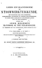 Leer- en handboek der stoomwerktuigkunde ... bewerkt naar John Bourne's Handbook of the Steam-Engine, en vermeerderd met vele aanteekeningen, eenige figuren en tafels door P. A. van Aken ... en J. Oudijk van Putten, etc