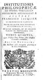 Institutiones Philosophicae: Ad Studia Theologica Potissimum Accomodatae. Quo Phisicae Pars Prima, sive Physica Generalis continetur, Volume 4