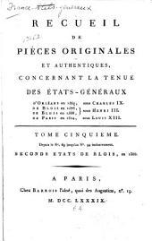 Recueil de pièces originales et authentiques: concernant la tenue des États-Géneraux d' Orléans en 1560, sous Charles IX; de Blois en 1576, de Blois en 1588, sous Louis XIII. Depuis le no. 1 jusqu'au [no. 134] inclusivement, Volume5