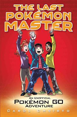 The Last Pokemon Master   An Unofficial Pokemon Go Adventure