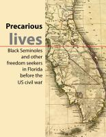 Precarious lives  Black Seminoles and other freedom seekers in Florida before the US civil war PDF
