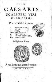 Iulii Caesaris Scaligeri ... Poetices libri septem. 1. Historicus, 2. Hyle, 3. Idea, 4. Parasceue, 5. Criticus, 6. Hipercriticus, 7. Epinomis, ... - Apud Petrum Santandreanum, 1594