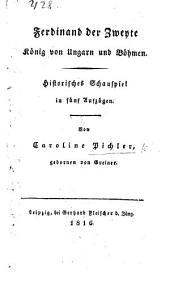 Ferdinand der Zweyte König von Ungarn und Böhmen. Historisches Schauspiel in fünf Aufzügen [and in verse].