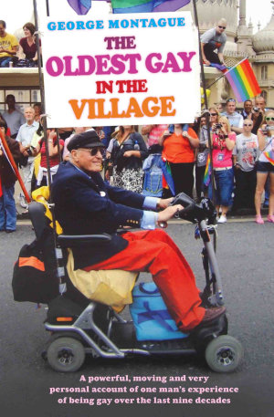 The Oldest Gay in the Village   A powerful  moving and very personal account of one man s experience of being gay over the last nine decades
