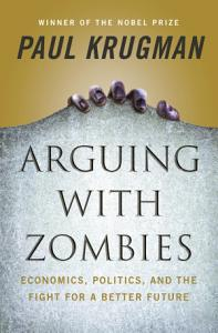 Arguing with Zombies  Economics  Politics  and the Fight for a Better Future Book