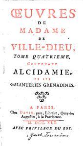 Oeuvres: Contenant Alcidamie, Et Les Galanteries Grenadines, Volume4