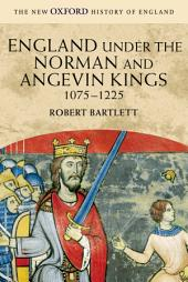 England under the Norman and Angevin Kings: 1075-1225
