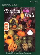Know and Enjoy Tropical Fruit: Tropical Fruit and Nuts: a Cornucopia