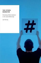 The Citizen Marketer: Promoting Political Opinion in the Social Media Age