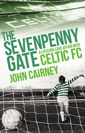 The Sevenpenny Gate: A Lifelong Love Affair with Celtic FC