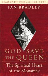 God Save the Queen: The Spiritual Heart of the Monarchy