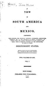 A View of South America and Mexico ...: With a Complete History of the Revolution, in Each of These Independent States, Volume 1