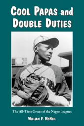 Cool Papas and Double Duties: The All-Time Greats of the Negro Leagues
