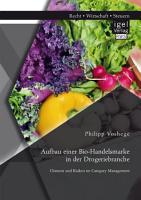 Aufbau einer Bio Handelsmarke in der Drogeriebranche  Chancen und Risiken im Category Management PDF