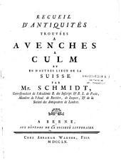 Recueil d'antiquités trouvées à Avenches, à Culm et en d'autres lieux de la Suisse par Mr. Schmidt,...