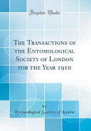 The Transactions of the Entomological Society of London for the Year 1910 (Classic Reprint)