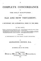 A Complete Concordance to the Holy Scriptures of the Old and New Testament, Or, a Dictionary and Alphabetical Index to the Bible: In Two Parts ... to which is Added a Concordance to the Books Called Apocrypha : with an Original Life of the Author