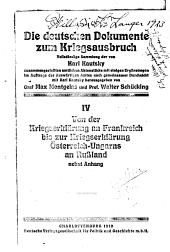 Die deutschen Dokumente zum Kriegsausbruch: Bd. Von der Kriegserklar̈ung an Frankreich bis zur Kriegserklar̈ung Os̈terreich-Ungarns an Russland, nebst Anhang