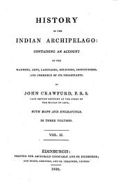 History of the Indian Archipelago Containing an Account of the Manners, Arts, Languages Etc. of Its Inhabitants: Volume 2