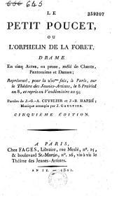 Le Petit Poucet, ou l'orphelin de la forêt: drame en cinq actes, en prose, mêlé de chants, pantomimes et danses