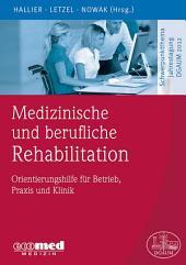 Medizinische und berufliche Rehabilitation: Orientierungshilfe für Betrieb, Praxis und Klinik