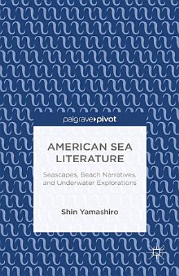 American Sea Literature  Seascapes  Beach Narratives  and Underwater Explorations