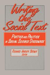 Writing the Social Text: Poetics and Politics in Social Science Discourse