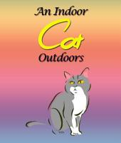 An Indoor Cat Outdoors: Children's Books and Bedtime Stories For Kids Ages 3-8 for Fun Loving Kids