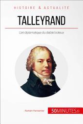 Talleyrand, le diplomate diabolisé: La gloire de la France pour seul objectif