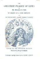 The Greatest Plague of Life  Or the Adventures of a Lady in Search of a Good Servant  By One who Has Been    almost Worried to Death     Edited by the Brothers Mayhew  Illustrated by George Cruikshank PDF