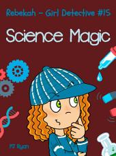 Rebekah - Girl Detective #15: Science Magic