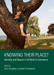 Knowing Their Place  Identity and Space in Children   s Literature PDF