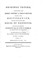 Original Papers, Containing the Secret History of Great Britain from the Restoration, to the Accession of the House of Hannover: To which are Prefixed Extracts from the Life of James II as Written by Himself, Volume 1