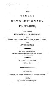 The Female Revolutionary Plutarch: Containing Biographical, Historical, and Revolutionary Sketches, Characters, and Anecdotes, Volume 1