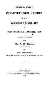 Nederlandsch constitutioneel archief van alle koninklijke aanspraken en parlementaire adressen, enz., verzameld en uitg. door S.P. Lipman. 4 verzamel in gen [in 3].