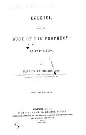 Ezekiel, and the Book of his Prophecy: an exposition, by Patrick Fairbairn ... Second edition. [With the text.]