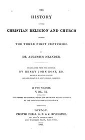 The History of the Christian Religion and the Church During the Three First Centuries: Volume 2