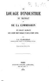 Du louage d'industrie du mandat et de la commission en droit romain dans l'ancien droit français et dans le droit actuel par J. J. Clamageran
